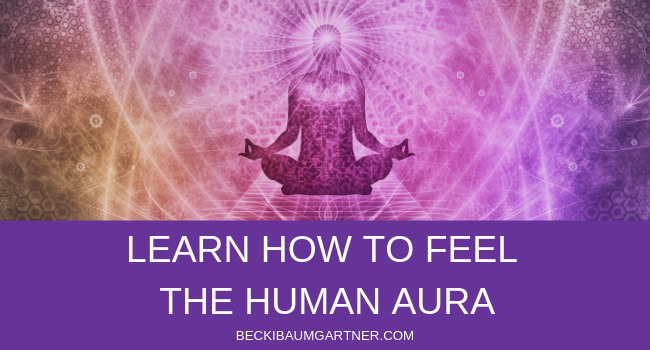 Learn How to Feel the Human Aura
