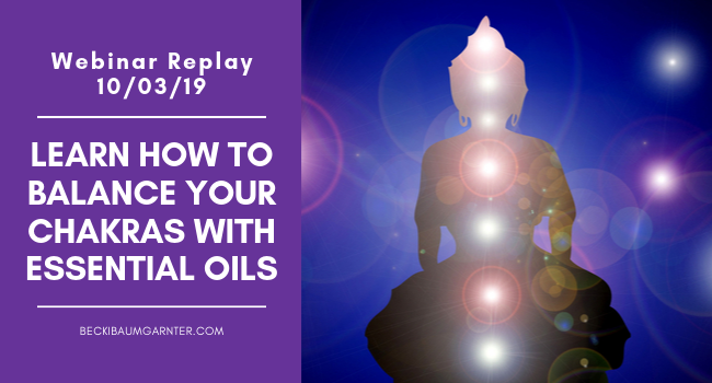Learn How to Balance Your Chakras With Essential Oils (Webinar Replay 10/3/19)