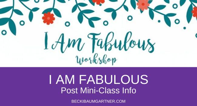 """I Am Fabulous"" Post Mini-Class Info"